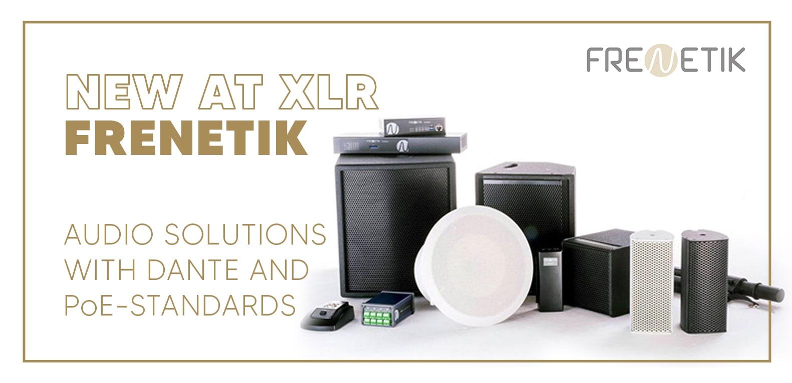 Nouveau chez XLR : Frenetik - Solutions audio avec les normes Dante & PoE. 1
